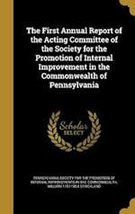 The First Annual Report of the Acting Committee of the Society for the Promotion of Internal Improvement in the Commonwealth of Pennsylvania af William 1787-1854 Strickland