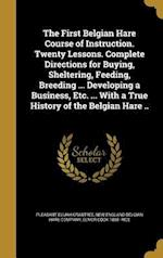 The First Belgian Hare Course of Instruction. Twenty Lessons. Complete Directions for Buying, Sheltering, Feeding, Breeding ... Developing a Business, af Pleasant Elijah Crabtree, Elmer Cook 1868- Rice