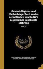 General-Register Und Nachschlage-Buch Zu Den Zehn Banden Von Dudik's Allgemeiner Geschichte Mahrens; Band 1-2 af Beda Franziskus 1815-1890 Dudik