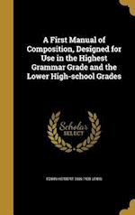 A First Manual of Composition, Designed for Use in the Highest Grammar Grade and the Lower High-School Grades af Edwin Herbert 1866-1938 Lewis