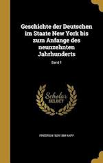 Geschichte Der Deutschen Im Staate New York Bis Zum Anfange Des Neunzehnten Jahrhunderts; Band 1 af Friedrich 1824-1884 Kapp