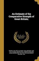 An Estimate of the Comparative Strength of Great-Britain; af George 1742-1825 Chalmers
