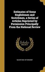 Estimates of Some Englishmen and Scotchmen, a Series of Articles Reprinted by Permission Principally from the National Review af Walter 1826-1877 Bagehot