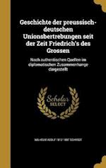 Geschichte Der Preussisch-Deutschen Unionsbertrebungen Seit Der Zeit Friedrich's Des Grossen af Wilhelm Adolf 1812-1887 Schmidt