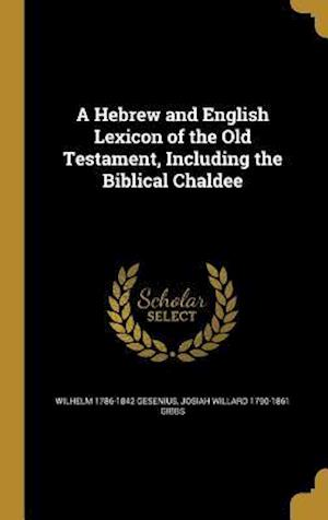 Bog, hardback A Hebrew and English Lexicon of the Old Testament, Including the Biblical Chaldee af Josiah Willard 1790-1861 Gibbs, Wilhelm 1786-1842 Gesenius