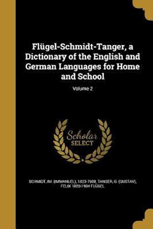 Bog, paperback Flugel-Schmidt-Tanger, a Dictionary of the English and German Languages for Home and School; Volume 2 af Felix 1820-1904 Flugel