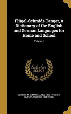 Bog, hardback Flugel-Schmidt-Tanger, a Dictionary of the English and German Languages for Home and School; Volume 1 af Felix 1820-1904 Flugel