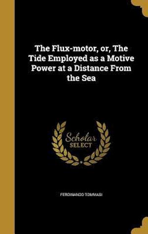 Bog, hardback The Flux-Motor, Or, the Tide Employed as a Motive Power at a Distance from the Sea af Ferdinando Tommasi