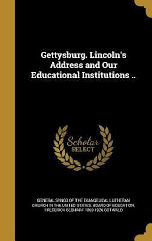 Bog, hardback Gettysburg. Lincoln's Address and Our Educational Institutions .. af Frederick Gebhart 1869-1926 Gotwald