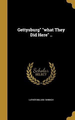 Bog, hardback Gettysburg What They Did Here .. af Luther William Minnigh