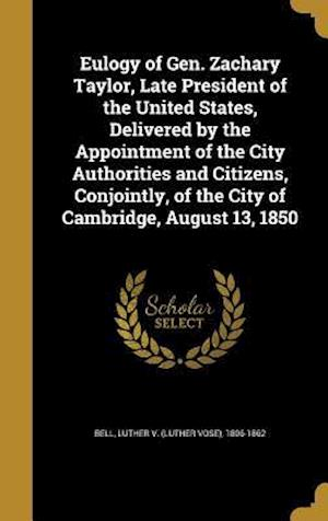 Bog, hardback Eulogy of Gen. Zachary Taylor, Late President of the United States, Delivered by the Appointment of the City Authorities and Citizens, Conjointly, of