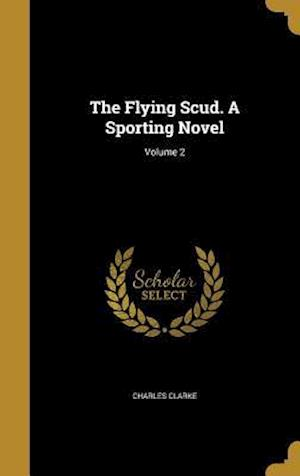 Bog, hardback The Flying Scud. a Sporting Novel; Volume 2 af Charles Clarke
