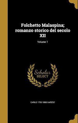 Bog, hardback Folchetto Malaspina; Romanzo Storico del Secolo XII; Volume 1 af Carlo 1793-1866 Varese