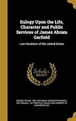 Eulogy Upon the Life, Character and Public Services of James Abram Garfield af George Frisbie 1826-1904 Hoar