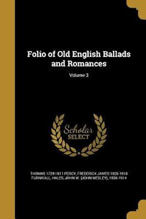 Bog, paperback Folio of Old English Ballads and Romances; Volume 3 af Frederick James 1825-1910 Furnivall, Thomas 1729-1811 Percy