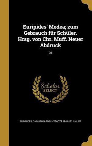Bog, hardback Euripides' Medea; Zum Gebrauch Fur Schuler. Hrsg. Von Chr. Muff. Neuer Abdruck; 01 af Christian Furchtegott 1841-1911 Muff