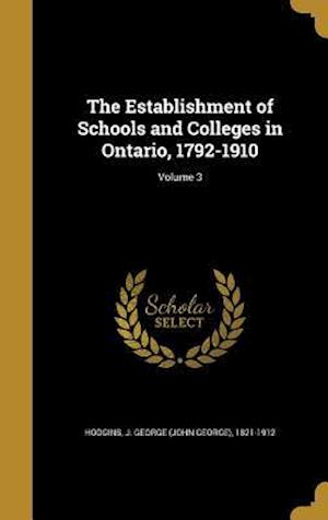 Bog, hardback The Establishment of Schools and Colleges in Ontario, 1792-1910; Volume 3