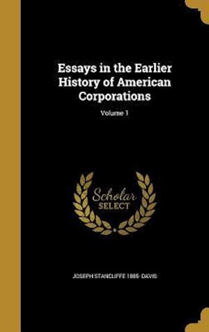 Bog, hardback Essays in the Earlier History of American Corporations; Volume 1 af Joseph Stancliffe 1885- Davis