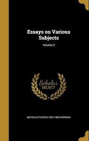 Bog, hardback Essays on Various Subjects; Volume 3 af Nicholas Patrick 1802-1865 Wiseman