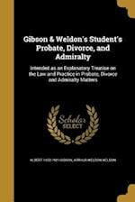 Gibson & Weldon's Student's Probate, Divorce, and Admiralty af Arthur Weldon Weldon, Albert 1852-1921 Gibson