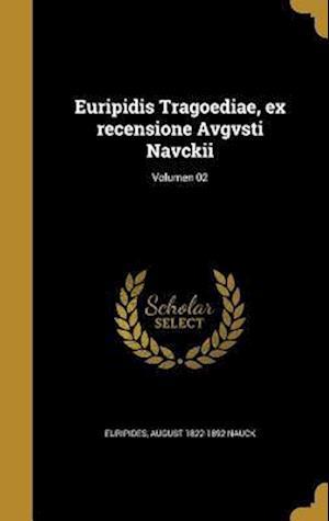 Bog, hardback Euripidis Tragoediae, Ex Recensione Avgvsti Navckii; Volumen 02 af August 1822-1892 Nauck