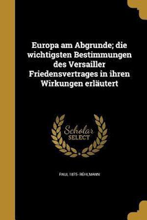Bog, paperback Europa Am Abgrunde; Die Wichtigsten Bestimmungen Des Versailler Friedensvertrages in Ihren Wirkungen Erlautert af Paul 1875- Ruhlmann