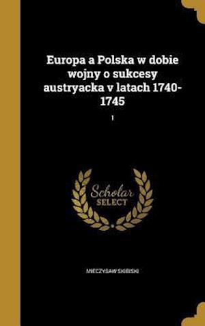 Bog, hardback Europa a Polska W Dobie Wojny O Sukcesy Austryacka V Latach 1740-1745; 1 af Mieczysaw Skibiski