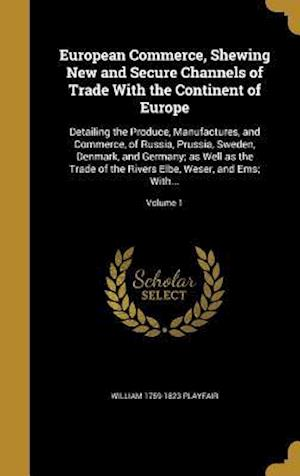 Bog, hardback European Commerce, Shewing New and Secure Channels of Trade with the Continent of Europe af William 1759-1823 Playfair