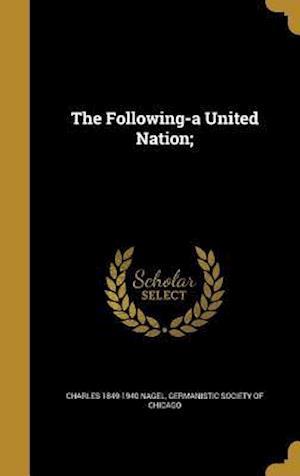 Bog, hardback The Following-A United Nation; af Charles 1849-1940 Nagel