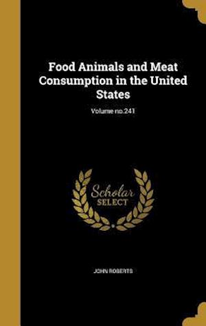 Bog, hardback Food Animals and Meat Consumption in the United States; Volume No.241 af John Roberts