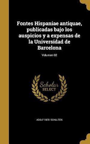 Bog, hardback Fontes Hispaniae Antiquae, Publicadas Bajo Los Auspicios y a Expensas de La Universidad de Barcelona; Volumen 02 af Adolf 1870- Schulten