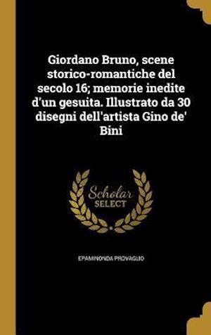 Bog, hardback Giordano Bruno, Scene Storico-Romantiche del Secolo 16; Memorie Inedite D'Un Gesuita. Illustrato Da 30 Disegni Dell'artista Gino de' Bini af Epaminonda Provaglio