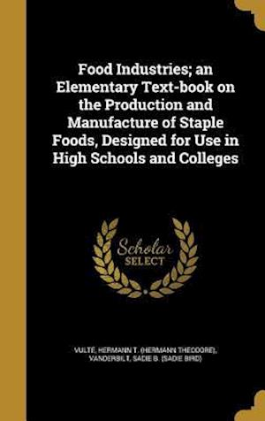 Bog, hardback Food Industries; An Elementary Text-Book on the Production and Manufacture of Staple Foods, Designed for Use in High Schools and Colleges