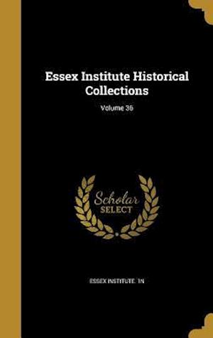 Bog, hardback Essex Institute Historical Collections; Volume 36