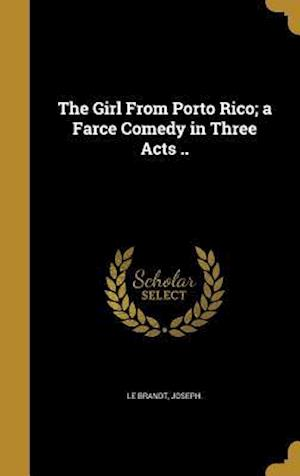 Bog, hardback The Girl from Porto Rico; A Farce Comedy in Three Acts ..