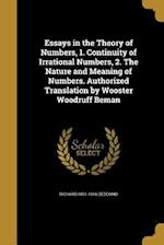 Essays in the Theory of Numbers, 1. Continuity of Irrational Numbers, 2. the Nature and Meaning of Numbers. Authorized Translation by Wooster Woodruff af Richard 1831-1916 Dedekind