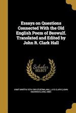 Essays on Questions Connected with the Old English Poem of Beowulf. Translated and Edited by John R. Clark Hall af Knut Martin 1874-1909 Stjerna