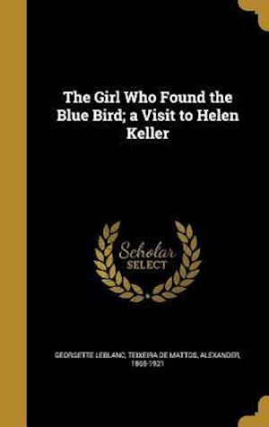 Bog, hardback The Girl Who Found the Blue Bird; A Visit to Helen Keller af Georgette Leblanc