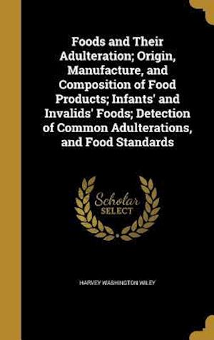 Bog, hardback Foods and Their Adulteration; Origin, Manufacture, and Composition of Food Products; Infants' and Invalids' Foods; Detection of Common Adulterations, af Harvey Washington Wiley