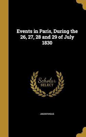 Bog, hardback Events in Paris, During the 26, 27, 28 and 29 of July 1830