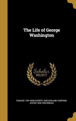 Bog, hardback The Life of George Washington af Anton 1828-1903 Roman, Edward 1794-1865 Everett