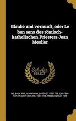 Glaube Und Vernunft, Oder Le Bon Sens Des Romisch-Katholischen Priesters Jean Meslier af Jean 1664-1729 Meslier