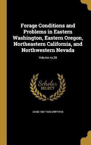 Bog, hardback Forage Conditions and Problems in Eastern Washington, Eastern Oregon, Northeastern California, and Northwestern Nevada; Volume No.38 af David 1867-1935 Griffiths