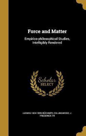 Bog, hardback Force and Matter af Ludwig 1824-1899 Buchner