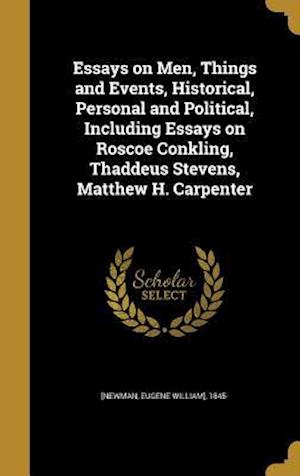 Bog, hardback Essays on Men, Things and Events, Historical, Personal and Political, Including Essays on Roscoe Conkling, Thaddeus Stevens, Matthew H. Carpenter