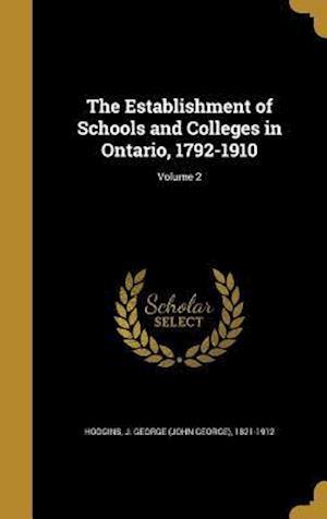 Bog, hardback The Establishment of Schools and Colleges in Ontario, 1792-1910; Volume 2