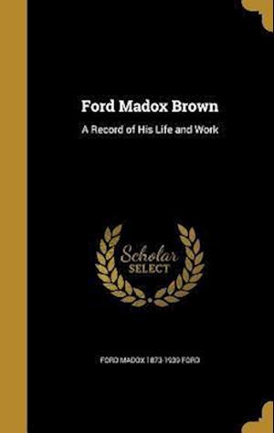 Bog, hardback Ford Madox Brown af Ford Madox 1873-1939 Ford