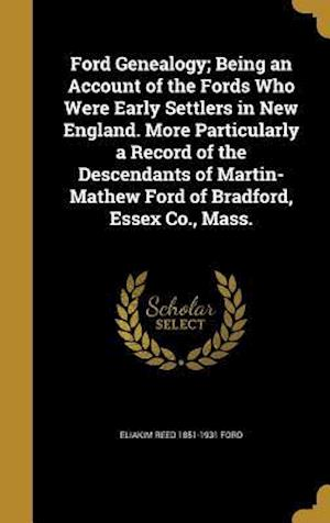 Bog, hardback Ford Genealogy; Being an Account of the Fords Who Were Early Settlers in New England. More Particularly a Record of the Descendants of Martin-Mathew F af Eliakim Reed 1851-1931 Ford