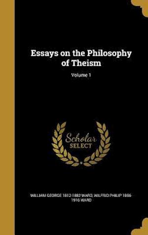 Bog, hardback Essays on the Philosophy of Theism; Volume 1 af William George 1812-1882 Ward, Wilfrid Philip 1856-1916 Ward