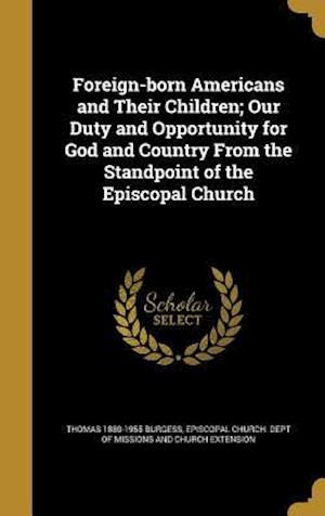 Bog, hardback Foreign-Born Americans and Their Children; Our Duty and Opportunity for God and Country from the Standpoint of the Episcopal Church af Thomas 1880-1955 Burgess